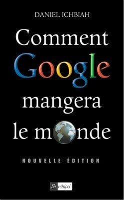 Comment Google mangera le monde - Daniel Ichbiah