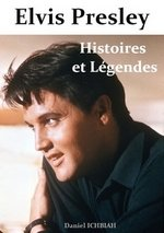 Elvis Presley, Histoires & Légendes - Daniel Ichbiah
